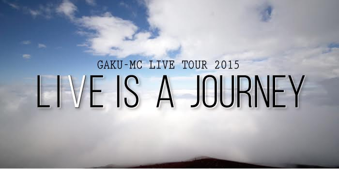 GAKU-MC LIVE TOUR 2015「LIVE IS A JOURNEY」チケット販売開始!